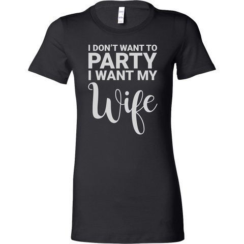 I don't want to party, i want my wife Woman Short Sleeve T Shirt - TL00674WS