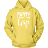 I don't want to party, i want my wife Unisex Hoodie T Shirt - TL00675HO