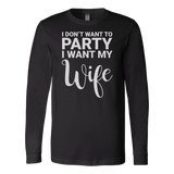 I don't want to party, i want my wife Long Sleeve T Shirt - TL00674LS