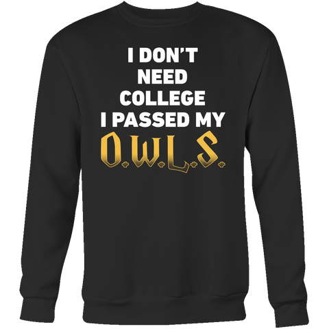 Harry Potter - I dont need college i passed my owls -unisex sweatshirt t shirt - TL00959SW