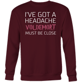 Harry Potter - I've got a headache voldemort must be close - unisex sweatshirt t shirt - TL00960SW