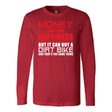 Money can't buy happiness but it can buy a dirt bike and that's the same thing Long Sleeve T Shirt - TL00648LS