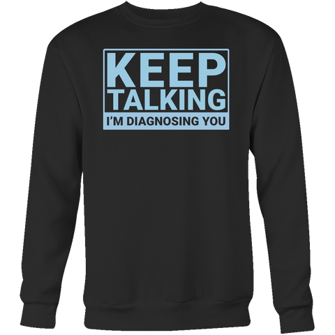 Keep talking i'm diagnosing you Sweatshirt T Shirt - TL00678SW