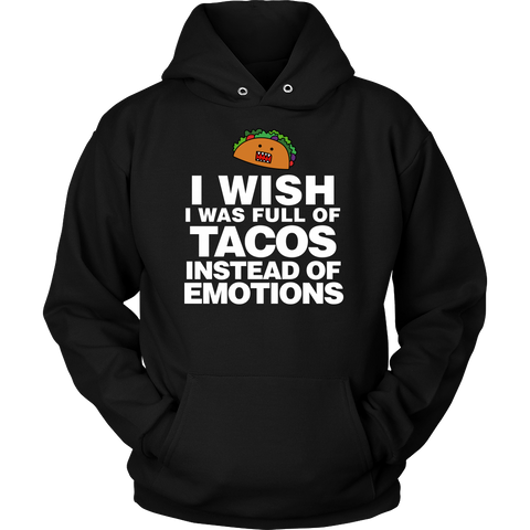 Taco - I wish i was full of tacos instead of emotions - Unisex Hoodie T Shirt - TL01315HO