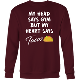 Taco mexican my head says gym but my heart say tacos Sweatshirt Funny T Shirt - TL00601SW