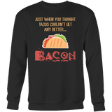 Taco mexican just when you thought tacos couldnt get any better bacon Sweatshirt Funny T Shirt - TL00575SW