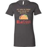 Taco mexican just when you thought tacos couldnt get any better bacon Woman Short Sleeve Funny T Shirt - TL00575WS
