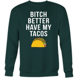 Taco mexican bitch better have my tacos Sweatshirt Funny T Shirt - TL00578SW