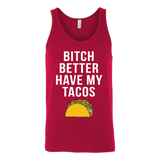 Taco mexican bitch better have my tacos Unisex Tank Top Funny T Shirt - TL00578TT