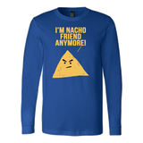 Taco mexican i'm nacho friend anymore Long Sleeve Funny T Shirt - TL00596LS