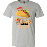 Taco mexican i hate taco said no juan ever Men Short Sleeve Funny T Shirt - TL00587SS