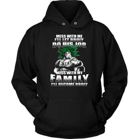 Super Saiyan - Mess With Me I Will Let Broly Do His Job, Mess With My Family I Will Become Broly - Unisex Hoodie T Shirt - TL01233HO