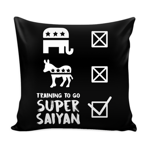 "Super Saiyan Don't Care Politician, Training To Go Super Saiyan Pillow Cover 16"" - TL00565PL"