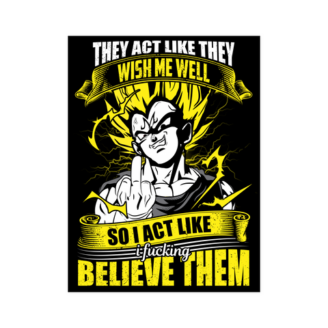 Super Saiyan - Vegeta so I act like I fucking believe them - Poster 18x24 - TL01208PO