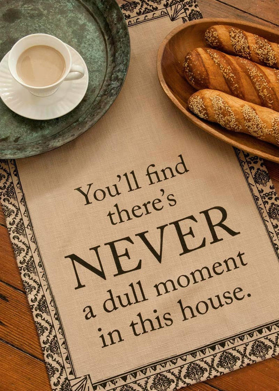 "Downton Life ""Never a Dull Moment"" Tea Towel from Heritage Lace - Expressions of Home"