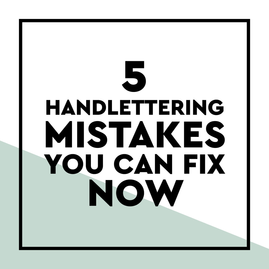 5 Handlettering Mistakes You Can Fix NOW
