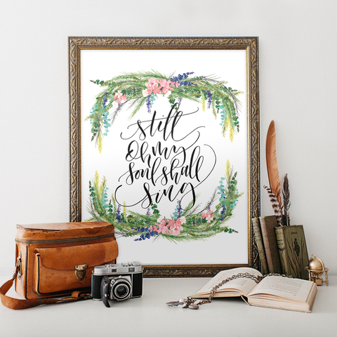 Still Oh My Soul Shall Sing Printable Art