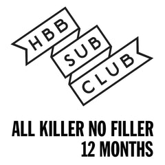 HB&B Sub Club All Killer No Filler Box - 12 month subscription (equivalent of £48 per month)-Hop Burns & Black