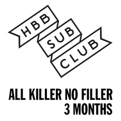 HB&B Sub Club All Killer No Filler Box - 3 month subscription (equivalent of £50 per month)-Hop Burns & Black