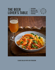 The Beer Lover's Table: Seasonal Recipes and Modern Beer Pairings by Claire Bullen with Jen Ferguson-Hop Burns & Black
