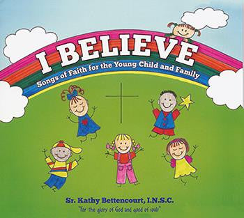 I Believe: Songs of Faith for the Young Child and Family