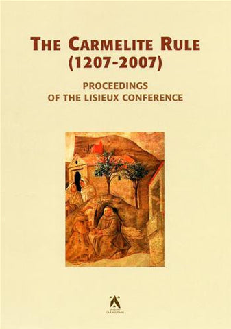 The Carmelite Rule. Proceedings of the Lisieux Conference. 4-7 July 2005