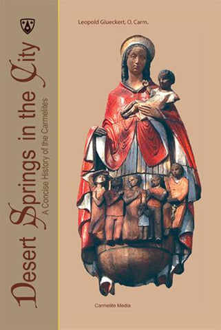 Desert Springs in the City: A Concise History of the Carmelites