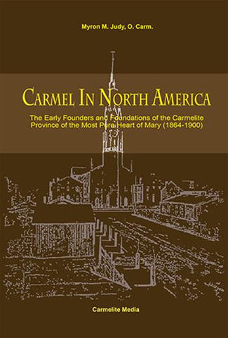 Carmel In North America: The Early Founders and Foundations of the PCM Province