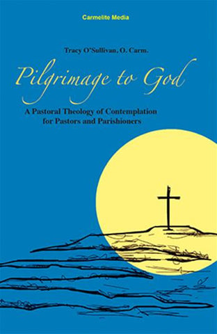 Pilgrimage to God: A Pastoral Theology of Contemplation for Pastors and Parishioners