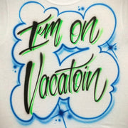 I'm On Vacatoin | Custom Airbrush Shirts + Graffiti Artwork by AirbrushCustoms