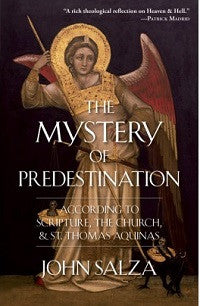 Mystery of Predestination According to Scripture, the Church, and St. Thomas Aquinas, The