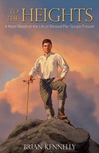 To the Heights: A Novel based on the life of Pier Giorgio Frassati