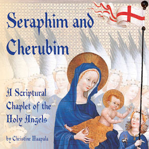 Seraphim and Cherubim: A Scriptural Chaplet of the Holy Angels