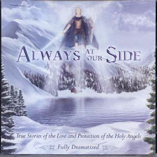 Always at our Side: True Stories of the Love and Protection of the Holy Angels  - CD