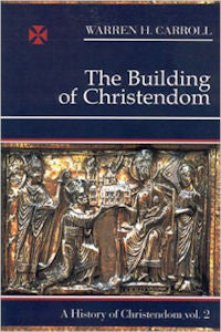 The Building of Christendom,. 324-1100: A History of Christendom (vol. 2)