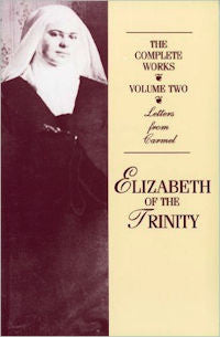Complete Works Of Elizabeth Of The Trinity, Volume 2: Letters From Carmel