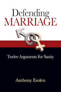 Defending Marriage: Twenve Arguments for Sanity