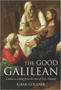 Good Galilean, The: Lessons in Living from the Son of Man Himself
