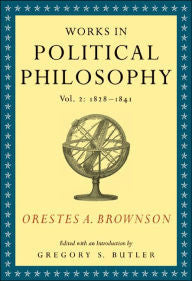 Orestes Brownson: Works in Political Philosophy, Vol. 2 (1828-1841)
