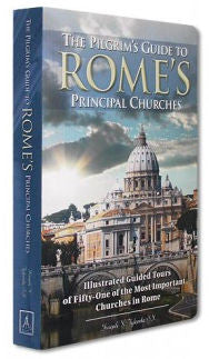 The Pilgrim's Guide to Rome's Principal Churches