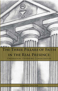 Three Pillars of Faith in the Real Presence, The