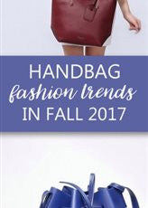 Handbag Fashion Trends That Will Reign Supreme Throughout The Fall Of 2017?