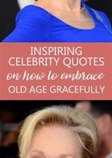 Inspiring Quotes From Ageing Celebs On How To Embrace Old Age Elegantly