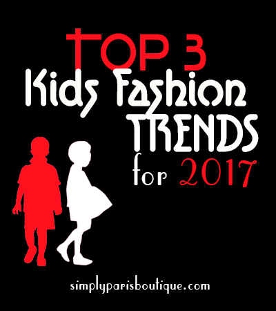 Top 3 Kids Fashion Trends For 2017
