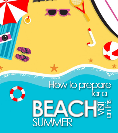 How To Prepare Yourself For A Beach Visit In Summer