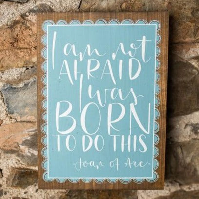 """I am Not Afraid I was Born to Do This"" Wood Plaque"