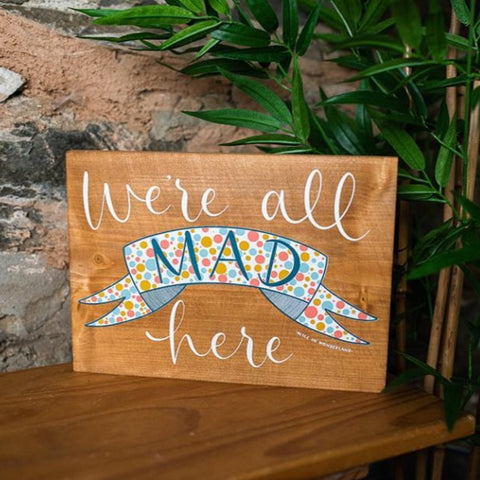"""We're All Mad Here"" Wood Plaque"