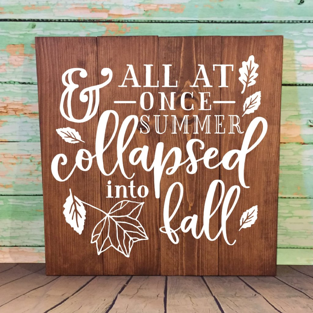All At Once Summer Collapsed Into Fall Large Wood Sign Dark Walnut Stain