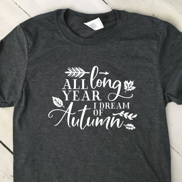 All Year Long I Dream Of Autumn Gray T Shirt