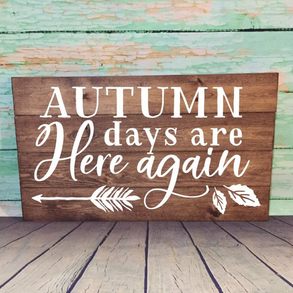 Autumn Days Are Here Again Painted Wooden Sign Dark Walnut Stain With White Lettering